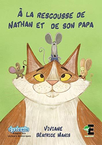 À la rescousse de Nathan et de son papa: (adapté aux lecteurs dyslexiques) par [Viviane]