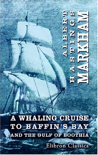 A Whaling Cruise to Baffin's Bay and the Gulf of Boothia: And an Account of the Rescue of the Crew of the 'Polaris'. With an Introduction by Real-Admiral Sherard Osborn