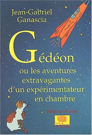 Gédéon ou les aventures extravagantes d'un expérimentateur en chambre