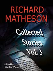 Richard Matheson, Volume 3: Collected Stories (Richard Matheson: Collected Stories)