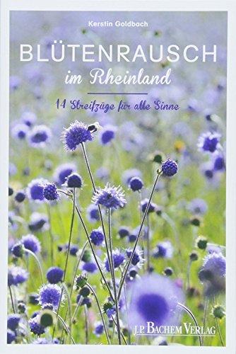 Blütenrausch im Rheinland: 14 Streifzüge für alle Sinne