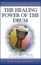 The Healing Power of the Drum: A Psychotherapist Explores the Healing Power of Rhythm (Performance in World Music Series)