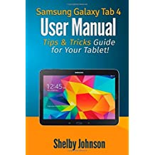 Samsung Galaxy Tab 4 User Manual: Tips & Tricks Guide for Your Tablet! by Shelby Johnson (10-Aug-2014) Paperback