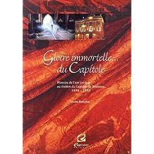 Gloire immortelle du Capitole : Histoire de l'art lyrique au Théâtre du Capitole de Toulouse (1880-1995)