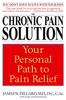 The Chronic Pain Solution: Your Personal Path To Pain Relief por James N. Dillard Md