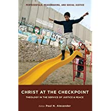 Christ at the Checkpoint: Theology in the Service of Justice and Peace (Pentecostals, Peacemaking, and Social Justice Book 4) (English Edition)