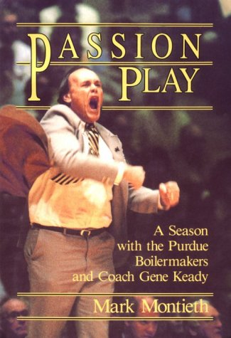 Passion Play: Season with the Purdue Boilermakers and Coach Gene Keady por Mark Montieth
