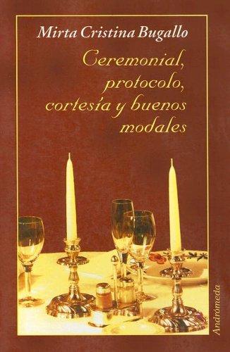 Descargar Libro Ceremonial, Protocolo, Cortesia y Buenos Modales de Mirta Cristina Bugallo