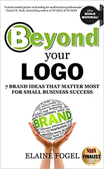 Beyond Your Logo: 7 Brand Ideas That Matter Most For Small Business Success by [Fogel, Elaine]