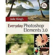 Julie King's Everyday Photoshop Elements: v. 3 (One-Off)