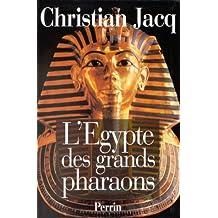 L'EGYPTE DES GRANDS PHARAONS. L'histoire et la légende