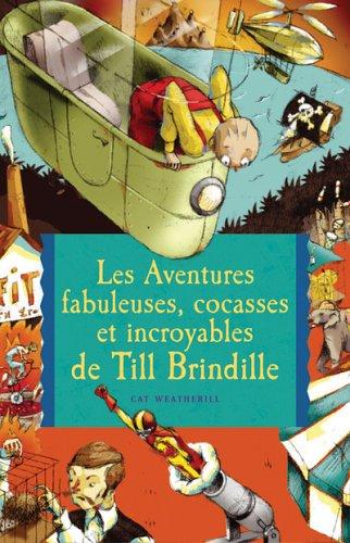 Les aventures fabuleuses, cocasses et incroyables de Till Brindille