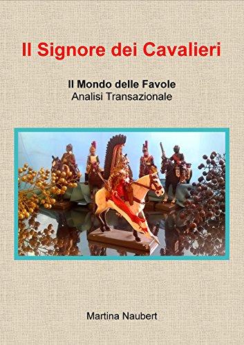 Il signore dei cavalieri: Il Mondo delle favole nell'Analisi Transazionale (Mondo favole AT Vol. 3) (Italian Edition)