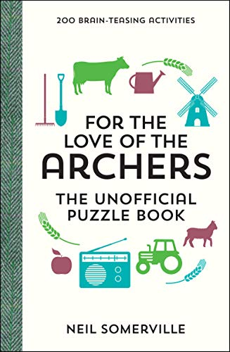 For the Love of The Archers - The Unofficial Puzzle Book: 200 Brain-Teasing Activities, from Crosswords to Quizzes