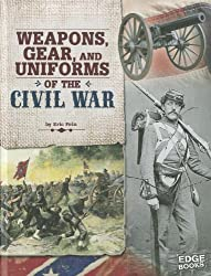 Weapons, Gear, and Uniforms of the Civil War (Edge Books: Equipped for Battle)