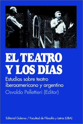 Teatro y Los Dias, El : Estudio De Teatro Argentino e Iberoamericano (Serie Materiales de Catedra) por Osvaldo Pellettieri