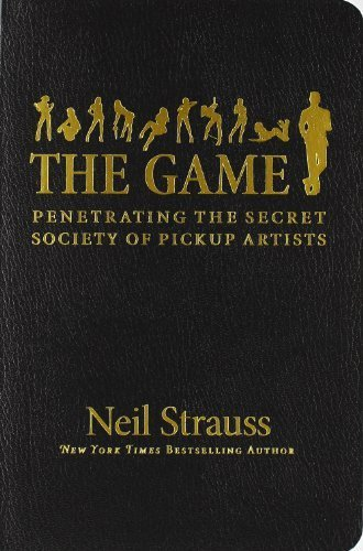 The Game: Penetrating the Secret Society of Pickup Artists by Strauss, Neil (2005) Imitation Leather