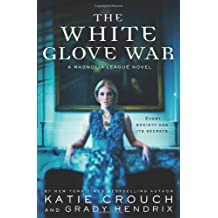 The White Glove War (The Magnolia League) by Katie Crouch (2013-06-18)