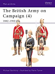 004: The British Army on Campaign (4): 1882-1902: 1882-1902 Bk.4 (Men-at-Arms)