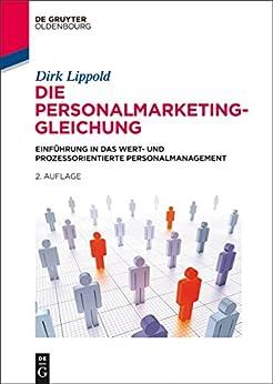 Die Personalmarketing-Gleichung: Einführung in das wert- und prozessorientierte Personalmanagement (De Gruyter Studium)