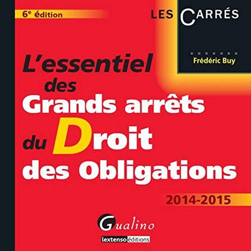 L'Essentiel des Grands arrêts du droit des obligations, 6ème Ed