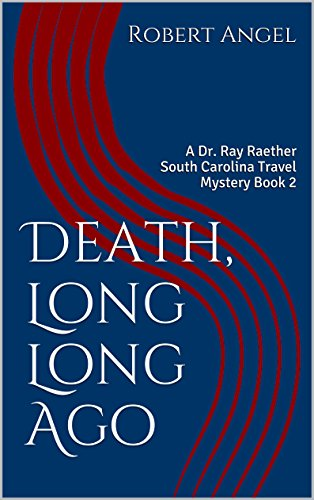 Death, Long Long Ago: A Dr. Ray Raether South Carolina Travel Mystery Book 2 (English Edition)