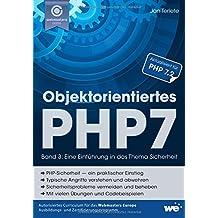 Objektorientiertes PHP7 (Band 3): Eine Einführung in das Thema Sicherheit