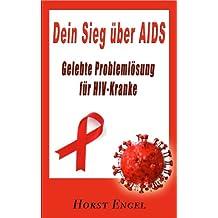 Dein Sieg über Aids - gelebte Problemlösung für HIV Kranke (HIV - Aids 1)