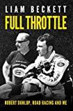 Full Throttle: Robert Dunlop, Road Racing and Me