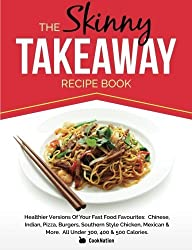 The Skinny Takeaway Recipe Book: Healthier Versions Of Your Fast Food Favourites: Chinese, Indian, Pizza, Burgers, Southern Style Chicken, Mexican & More. All Under 300, 400 & 500 Calories by CookNation (2014) Paperback