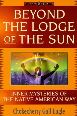 Beyond the Lodge of the Sun: Inner Mysteries of the Native American Way (Earth Quest S.) por Chokecherry Gall Eagle