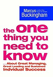 The One Thing You Need to Know: ..About Great Managing, Great Leading and Sustained Individual Success by Marcus Buckingham (2005-06-20)