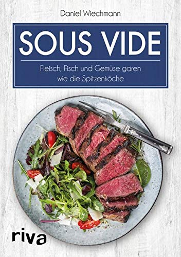 Sous-vide: Fleisch, Fisch und Gemüse garen wie die Spitzenköche