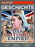 SPIEGEL GESCHICHTE 1/2013: Das Britische Empire - Norbert F. Pötzl, Rainer Traub