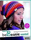 be Beanie! Wanted: Häkelmützen für jede Gelegenheit (kreativ.kompakt.) - Frauke Kiedaisch