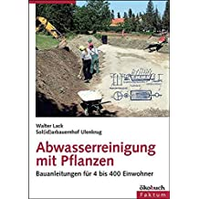 Abwasserreinigung mit Pflanzen: Bauanleitungen für 4 bis 400 Einwohner