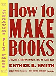How to Make Books: Fold, Cut & Stitch Your Way to a One-of-a-Kind Book by Esther K. Smith (2007-11-06)