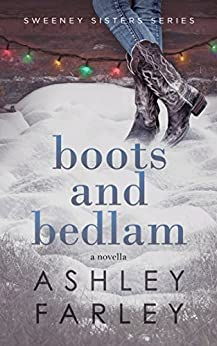 Boots and Bedlam (Sweeney Sisters Series Book 3) by [Farley, Ashley]