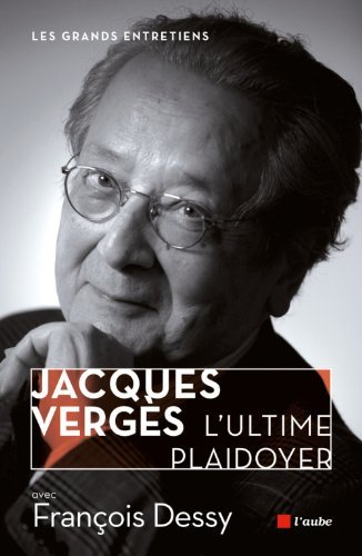 Jacques Verges, l'ultime plaidoyer de Franois Dessy (4 septembre 2014) Broch