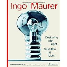 Ingo Maurer: Designing with Light. Gestalten mit Licht
