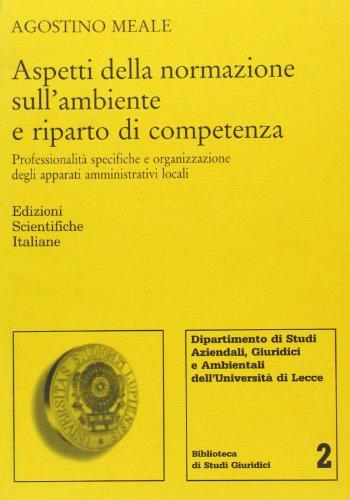 Aspetti della normazione sull'ambiente e riparto di competenza. Professionalit specifiche e organizzazione degli apparati amministrativi locali