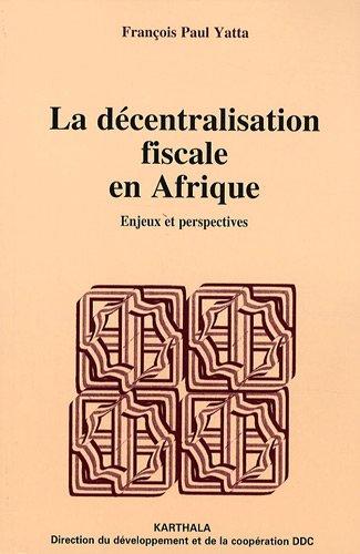 La décentralisation fiscale en Afrique - Enjeux et perspectives par François Paul YATTA