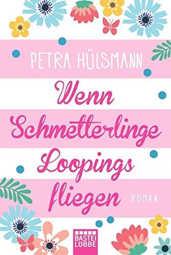 Wenn Schmetterlinge Loopings fliegen: Roman