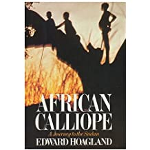 African Calliope: A Journey to the Sudan by Edward Hoagland (1979-08-01)