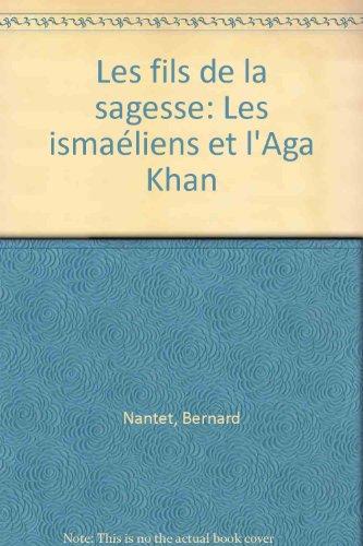 Les fils de la sagesse : Les ismaéliens et l'Aga Khan