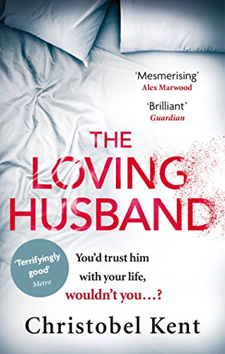 The Loving Husband: You'd trust him with your life, wouldn't you...? by [Kent, Christobel]