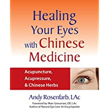 Healing Your Eyes with Chinese Medicine: Acupuncture,Acupressure, & Chinese Herbs: Natural Solutions for Degenerative Vision Loss