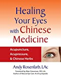 Healing Your Eyes with Chinese Medicine: Acupuncture, Acupressure, Chinese Herbs