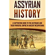 Assyrian History: A Captivating Guide to the Assyrians and Their Powerful Empire in Ancient Mesopotamia