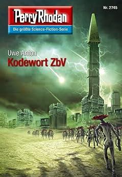 """Perry Rhodan 2745: Kodewort ZbV (Heftroman): Perry Rhodan-Zyklus """"Das Atopische Tribunal"""" (Perry Rhodan-Die Gröβte Science- Fiction- Serie) von [Anton, Uwe]"""